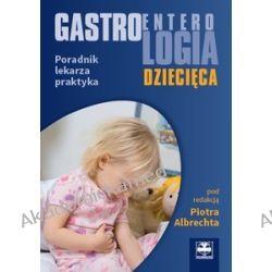 Gastroenterologia dziecięca – poradnik lekarza praktyka
