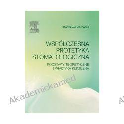 Współczesna protetyka stomatologiczna. Podstawy teoretyczne i praktyka kliniczna