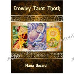 Tarot Thoth - znaczenie 78 kart A. Crowleya w języku polskim - Maria Bucardi