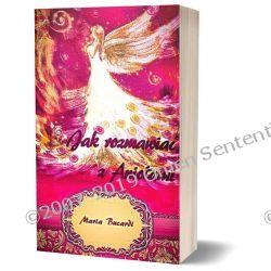 Jak rozmawiać z Aniołami - poradnik Marii Bucardi - Wskazówki i przykładowe teksty