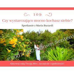 109. Czy wystarczająco mocno kochasz siebie? Aktywuj całą Twoją Moc! Transmisja z Marią Bucardi