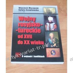 Wojny rosyjsko-tureckie od XVII do XX wieku Wojciech Morawski, Sylwia Szawłowska