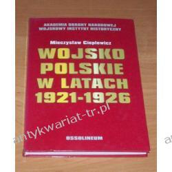 Wojsko polskie w latach 1921-1926 Organizacja, wyposażenie, wyszkolenie Mieczysław Cieplewicz