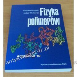 Fizyka polimerów Władysław Przygocki, Andrzej Włochowicz