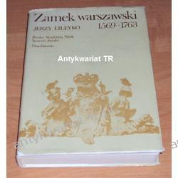 Zamek Warszawski. Rezydencja królewska i siedziba władz Rzeczypospolitej 1569-1763, Jerzy Lileyko