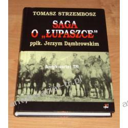 SAGA O ''ŁUPASZCE'' ppłk. Jerzym Dąmbrowskim 1889-1941, Tomasz Strzembosz