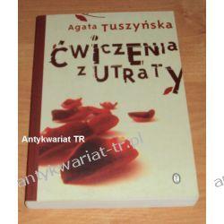 Ćwiczenia z utraty, Agata Tuszyńska