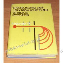 Spektrometria mas i elektromagnetyczna separacja izotopów, red. Włodzimierz Żuk
