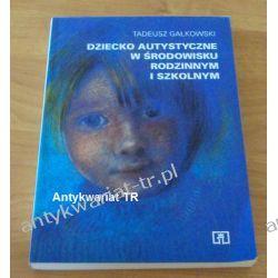 Dziecko autystyczne w środowisku rodzinnym i szkolnym, Tadeusz Gałkowski