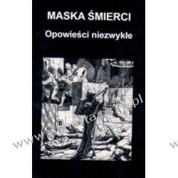 Maska śmierci : opowieści niezwykłe tom I