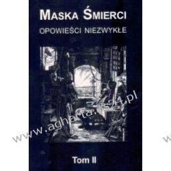 Maska śmierci : opowieści niezwykłe tom II