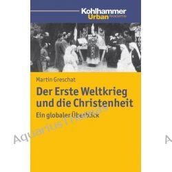 Bücher: Der Erste Weltkrieg und die Christenheit  von Martin Greschat