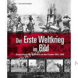 Bücher: Der Erste Weltkrieg im Bild  von Guntram Schulze-Wegener