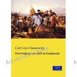 Bücher: Der Feldzug von 1815 in Frankreich  von Carl Clausewitz