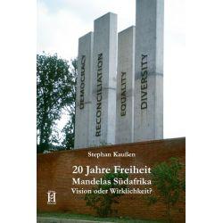 Bücher: 20 Jahre Freiheit. Mandelas Südafrika Vision oder Wirklichkeit?  von Stephan Kaussen