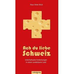 Bücher: Ach du liebe Schweiz - Unterhaltsame Entdeckungen in einem sonderbaren Land  von Klaus-Dieter Block