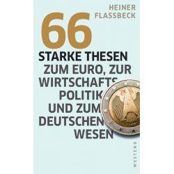 Bücher: 66 starke Thesen zum Euro, zur Wirtschaftspolitik und zum deutschen Wesen  von Heiner Flassbeck