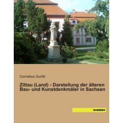 Bücher: Zittau (Land) - Darstellung der älteren Bau- und Kunstdenkmäler in Sachsen  von Cornelius Gurlitt