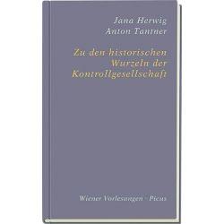 Bücher: Zu den historischen Wurzeln der Kontrollgesellschaft  von Jana Herwig,Anton Tantner