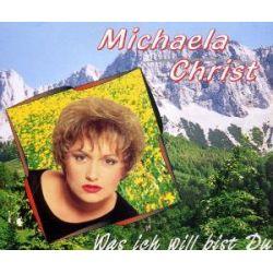 Musik: Was Ich Will Bist Du  von Michaela Christ