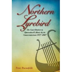 Northern Lyrebird, the Contribution to Queensland's Music by Its Conservatorium by Peter Roennfeldt, 9781922117014.