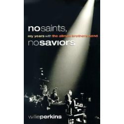 No Saints, No Saviors, My Years with the Allman Brothers Band by Willie Perkins, 9780865549678.