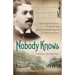 Nobody Knows, The Forgotten Story of One of the Most Influential Figures in American Music by Craig Von Buseck, 9780801016912.