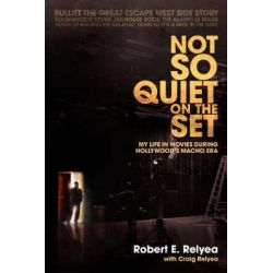 Not So Quiet on the Set, My Life in Movies During Hollywood's Macho Era by Robert E Relyea, 9780595471935.