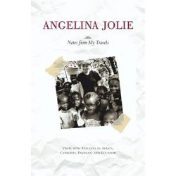 Notes from My Travels, Visits with Refugees in Africa, Cambodia, Pakistan and Ecuador by Angelina Jolie, 9780743470230.