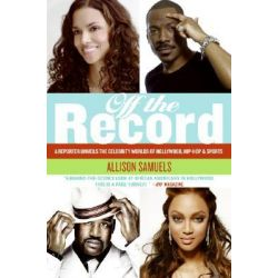 Off the Record, A Reporter Unveils the Celebrity Worlds of Hollywood, Hip-Hop, and Sports by Allison Samuels, 9780061374357.