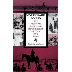 Northward Bound, The Mexican Immigrant Experience in Ballad and Song by Maria Herrera-Sobek, 9780253327376.