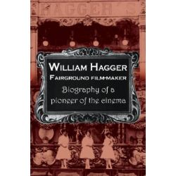 William Haggar, Fairground Film Maker by Peter Yorke, 9781905170876.