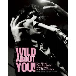 Wild about You! , The Sixties Beat Explosion in Australia and New Zealand by Ian Marks, 9781891241284.