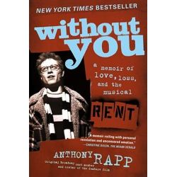 "Without You, A Memoir of Love, Loss, and the Musical ""Rent"" by Anthony Rapp, 9780743269773."