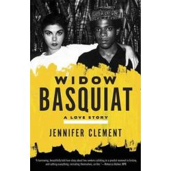 Widow Basquiat, A Love Story by Jennifer Clement, 9780553419917.