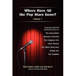 Where Have All the Pop Stars Gone? -- Volume 1 by Marti Smiley Childs, 9781937317003.