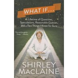 What If..., A Lifetime of Questions, Speculations, Reasonable Guesses, and a Few Things I Know for Sure by Shirley MacLaine, 9781476728612.