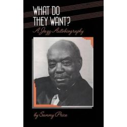 What Do They Want?, A Jazz Autobiography by Sammy Price, 9781871478259.