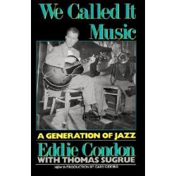 We Called it Music, Generation of Jazz by Eddie Condon, 9780306804663.