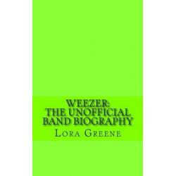 Weezer, The Unofficial Band Biography by Lora Greene, 9781493629022.