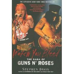Watch You Bleed, The Saga of Guns N' Roses by Stephen Davis, 9781592405008.