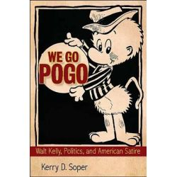 We Go Pogo, Walt Kelly, Politics, and American Satire by Kerry Soper, 9781617032837.