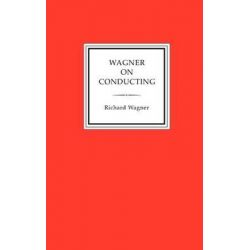 Wagner on Conducting by Richard Wagner, 9781885586780.