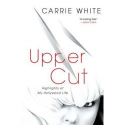 Upper Cut, Highlights of My Hollywood Life by Carrie White, 9781439199091.