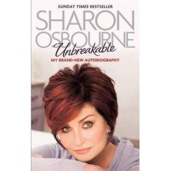Unbreakable, My New Autobiography by Sharon Osbourne, 9780751542943.