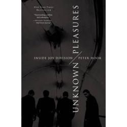 Unknown Pleasures, Inside Joy Division by Peter Hook, 9780062222572.