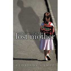 Unknown Father Lost Mother by Florinda Gamez, 9781426920806.