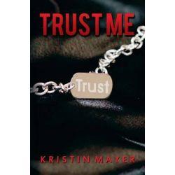 Trust Me by Kristin Mayer, 9780989991308.