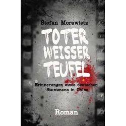 Toter Weisser Teufel, Erinnerungen Eines Deutschen Stuntmans in China by Stefan Morawietz, 9781500770013.