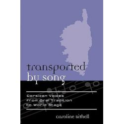 Transported by Song, Corsican Voices from Oral Tradition to World Stage by Caroline Bithell, 9780810854390.